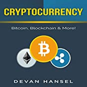 Cryptocurrency: The Essential Guide to Bitcoin, Blockchain, and More!: Cryptocurrency and Blockchain, Book 1 | Devan Hansel