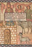 The Social Setting of the Ministry As Reflected in the Writings of Hermas, Clement and Ignatius, Maier, Harry O., 088920411X