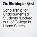 Scholarship for Undocumented Students 'Locked out' of College in Home States | Nick Anderson