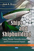 Ships and Shipbuilding: Types, Design Considerations and Environmental Impact (Construction Materials and Engineering: Mechanical Engineering Theory and Applications)