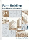 Farm Buildings : From Planning to Completion, Phillips, Richard E., 0932250122