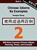 Chinese Idioms by Examples: Book 2 - 200 More Common Chinese Idioms With Meaning, Pinyin, and Examples [Traditional Chinese Edition] (English Edition)