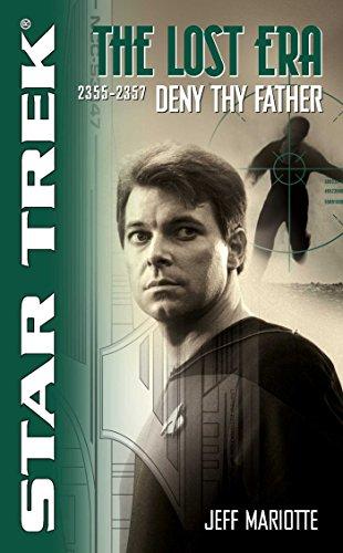Deny Thy Father: Lost Era 2355-2357 (Star Trek: The Next Generation Book - 2355 Series