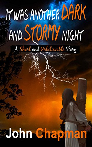 Book: It Was Another Dark and Stormy Night - A short and unbelievable story by John Chapman