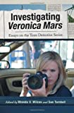 Investigating Veronica Mars, Rhonda V. Wilcox, 0786445343