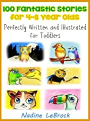 100 Fantastic Stories for 4-8 Year Olds. Perfectly Written and Illustrated for Toddlers