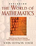 img - for Exploring the World of Mathematics: From Ancient Record Keeping to the Latest Advances in Computers (The Exploring) book / textbook / text book