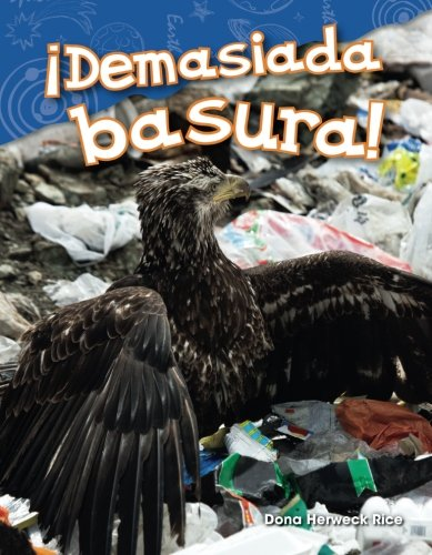 ¡Demasiada basura! (Too Much Trash!) (Spanish Version) (Science Readers: Content and Literacy) (Spanish Edition) [Dona Herweck Rice] (Tapa Blanda)