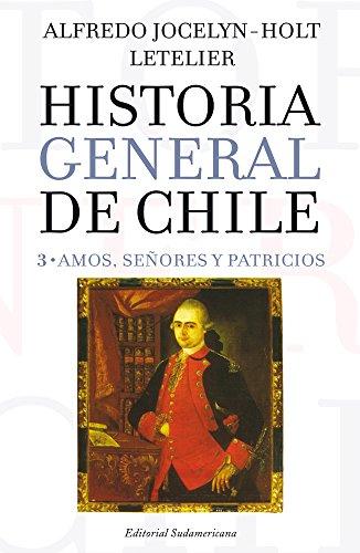 Historia general de Chile III: Amos, señores y patricios (Spanish Edition)