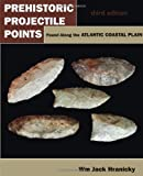 img - for Prehistoric Projectile Points Found Along the Atlantic Coastal Plain: Third Edition book / textbook / text book