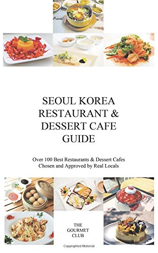 Seoul Korea Restaurant & Dessert Cafe Guide: Over 100 Best Restaurants & Dessert Cafes Chosen and Approved By Real Locals