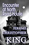 Encounter at North Road House, Jerome Christopher King, 144894760X