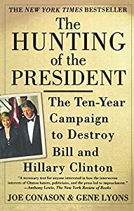 The Hunting of the President: The Ten-Year Campaign to Destroy Bill and Hillary Clinton from St. Martin's Griffin
