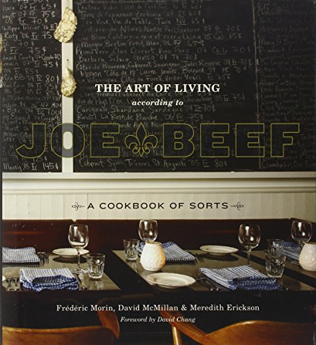 The Art of Living According to Joe Beef: A Cookbook of Sorts by David McMillan, Frederic Morin, Meredith Erickson