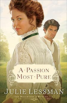A Passion Most Pure (The Daughters of Boston Book #1): A Novel by [Lessman, Julie]