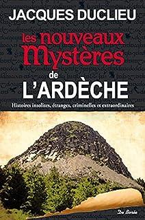 Les nouveaux mystères de l'Ardèche : histoires insolites, étranges, criminelles et extraordinaires, Duclieu, Jacques