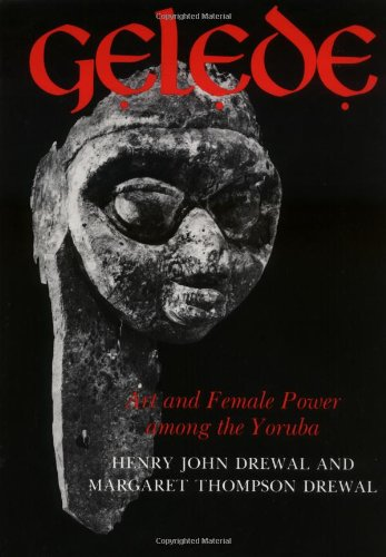 Gelede: Art and Female Power among the Yoruba (Traditional Arts of Africa)