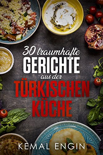 Turkische Rezepte 30 Traumhafte Gerichte Aus Der Turkischen Kuche