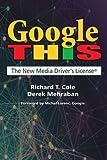 Google This, Richard T., Richard T Cole, and Derrek Mehraban, 1933199431