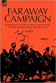 Book Faraway Campaign: Experiences of an Indian Army Cavalry Officer in Persia & Russia During the Great War