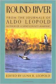 round river by aldo leopold A sand county almanac by aldo leopold a sand county almanac : with other essays on conservation from `round river' 424 (19,355 ratings by goodreads.