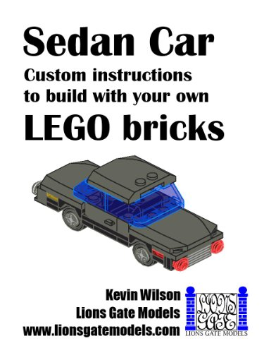 Lego Custom Instructions (Sedan Car: Custom instructions to build with your own LEGO bricks (Lions Gate Models Custom LEGO Instructions Book 4))