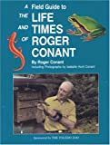 A Field Guide to the Life and Times of Roger Conant, Roger Conant, 0965744604