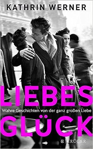 Werner, Kathrin - Liebesglück | Wahre Geschichten von der ganz großen Liebe