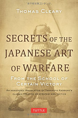 Secrets of the Japanese Art of Warfare From the School of Certain Victory