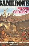 Camerone - La campagne héroïque de la Légion étrangère au Mexique en 1863 par Sergent