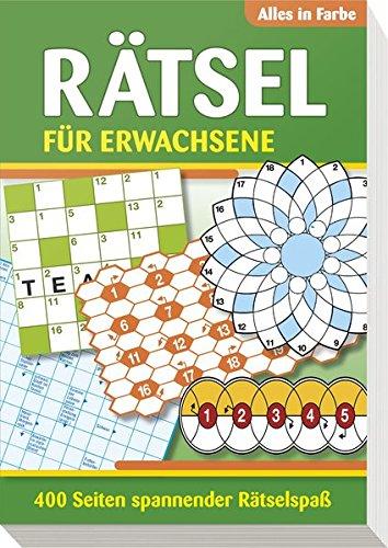Rätsel für Erwachsene: 400 Seiten spannender Rätselspaß - Alles in Farbe