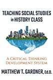 img - for Teaching Social Studies in History Class: A Critical Thinking Development System book / textbook / text book