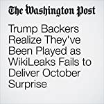 Trump Backers Realize They've Been Played as WikiLeaks Fails to Deliver October Surprise | Griff Witte