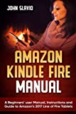 img - for Amazon Kindle Fire Manual: A Beginners  user Manual, Instructions and Guide to Amazon s 2017 Line of Fire Tablets book / textbook / text book