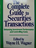 Complete Guide to Securities Transactions : Controlling Costs and Enhancing Investment Performance, Wagner, Michael J., 0471610135