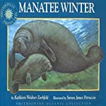 Manatee Winter: A Smithsonian Oceanic Collection Book | Kathleen Weidner Zoehfeld