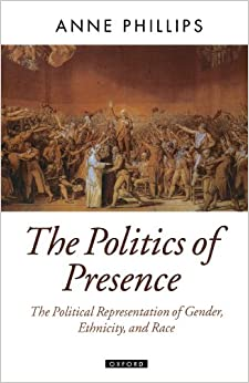 The Politics Of Presence (Oxford Political Theory): Political Representation of Gender Race and Ethnicity