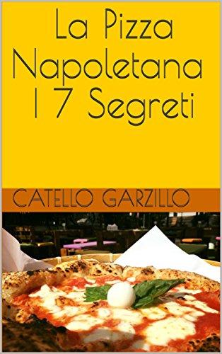 - La Pizza Napoletana I 7 Segreti (Italian Edition)
