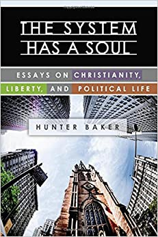 the system has a soul essays on christianity liberty and the system has a soul essays on christianity liberty and political life