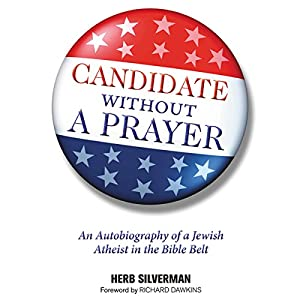 Candidate Without a Prayer: An Autobiography of a Jewish Atheist in the Bible Belt Audiobook