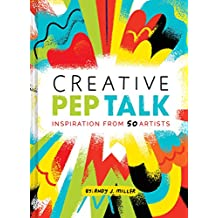 Creative Pep Talk: Inspiration from 50 Artists