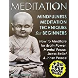 Mindfulness:Mindfulness Meditation: HOW TO MEDITATE FOR BRAIN POWER, MENTAL FOCUS, STRESS RELIEF AND INNER PEACE (Mindfulness,Mindfulness Meditation,Mindfulness For Beginners)