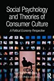 Social Psychology and Theories of Consumer Culture : A Political Economy Perspective, McDonald, Matthew and Wearing, Stephen, 0415812038