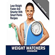 Weight Watchers Cookbook: Lose Weight Faster and Smarter With Smart Points Recipes (smart points cookbook, weight loss, lose weight fast, clean eating,rapid weight loss, natural weight loss)