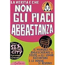 La verità è che non gli piaci abbastanza (Italian Edition)