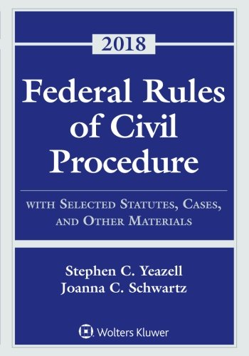 Federal Rules of Civil Procedure: With Selected Statutes, Cases, and Other Materials, 2018 (Supplements) by Wolters Kluwer