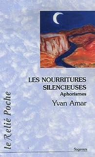 Les nourritures silencieuses : Aphorismes par Yvan Amar