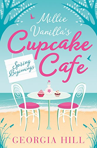Spring Beginnings (Millie Vanilla's Cupcake Café, Book 1) by [Hill, Georgia]
