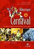 Almanaque Do Carnaval. A História Do Carnaval, O Que Ouvir, O Que Ler, Onde Curtir