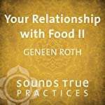 Your Relationship with Food Vol. II: What Are You Really Hungry For? | Geneen Roth
